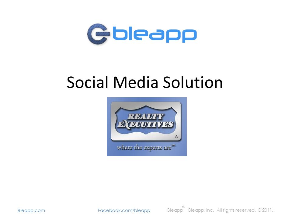 Social Media Solution Bleapp Bleapp, Inc. All rights reserved. © 2011. Bleapp.com Facebook.com/bleapp TM