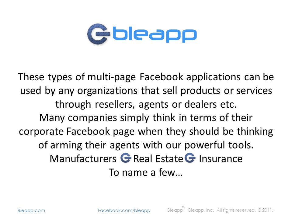 Bleapp Bleapp, Inc. All rights reserved. © 2011. Bleapp.com Facebook.com/bleapp TM These types of multi-page Facebook applications can be used by any