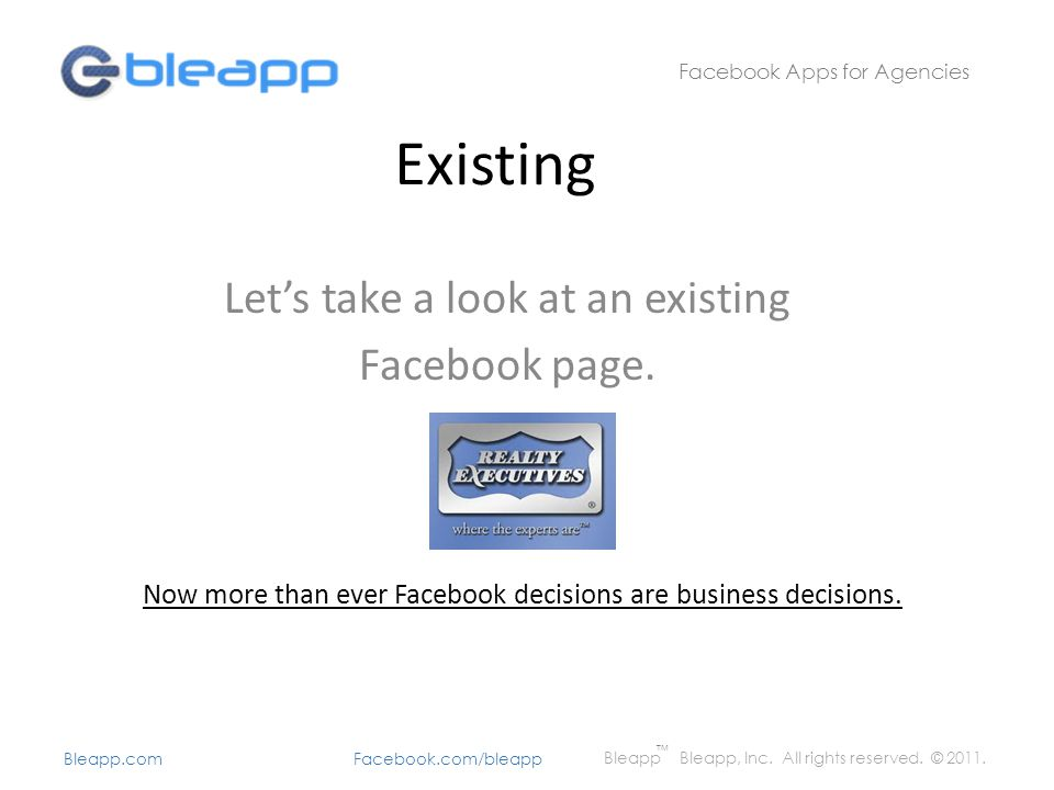 Existing Let's take a look at an existing Facebook page. Facebook Apps for Agencies Bleapp Bleapp, Inc. All rights reserved. © 2011. Bleapp.com Facebo