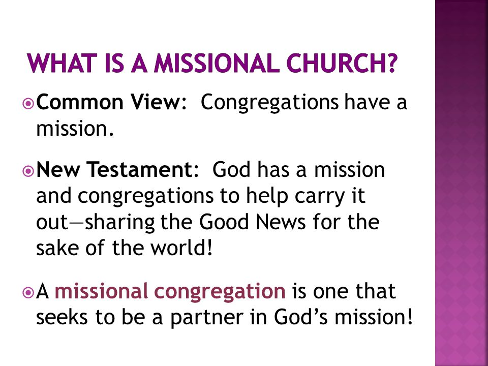  Common View: Congregations have a mission.  New Testament: God has a mission and congregations to help carry it out—sharing the Good News for the s