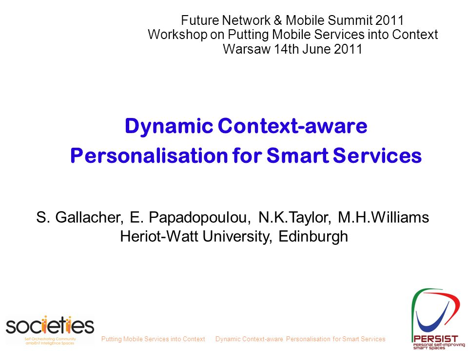 Putting Mobile Services into ContextDynamic Context-aware Personalisation for Smart Services S. Gallacher, E. Papadopoulou, N.K.Taylor, M.H.Williams H