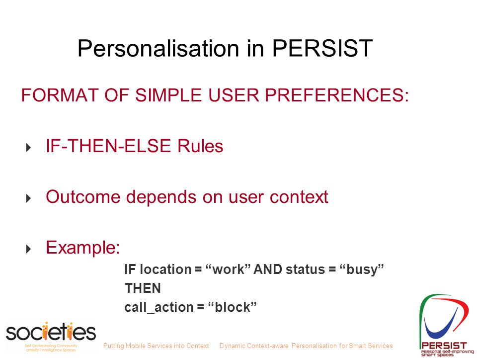 Putting Mobile Services into ContextDynamic Context-aware Personalisation for Smart Services FORMAT OF SIMPLE USER PREFERENCES:  IF-THEN-ELSE Rules 