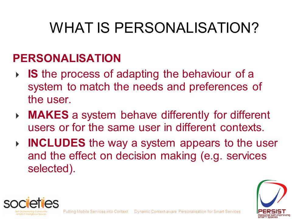 Putting Mobile Services into ContextDynamic Context-aware Personalisation for Smart Services WHAT IS PERSONALISATION? PERSONALISATION  IS the process