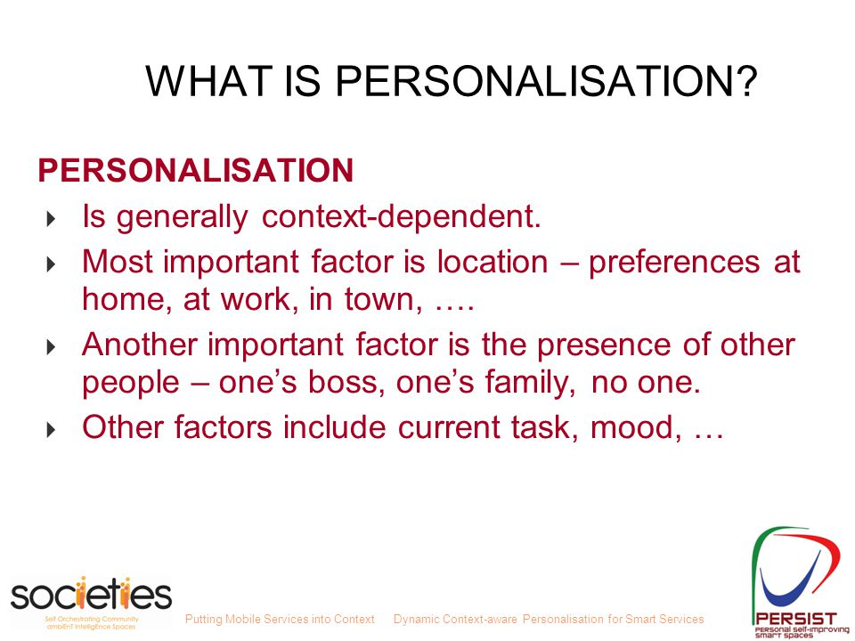 Putting Mobile Services into ContextDynamic Context-aware Personalisation for Smart Services WHAT IS PERSONALISATION? PERSONALISATION  Is generally c