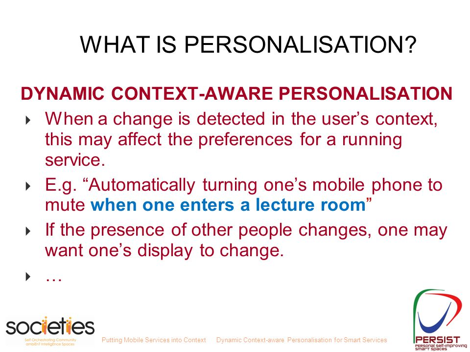 Putting Mobile Services into ContextDynamic Context-aware Personalisation for Smart Services PERSONALISATION IN DIFFERENT COMMUNITIES Term PERSONALISATION is interpreted differently by different communities.