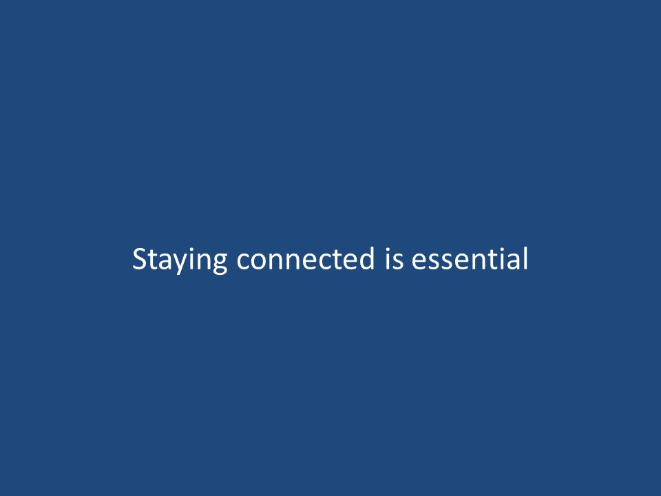Staying connected is essential