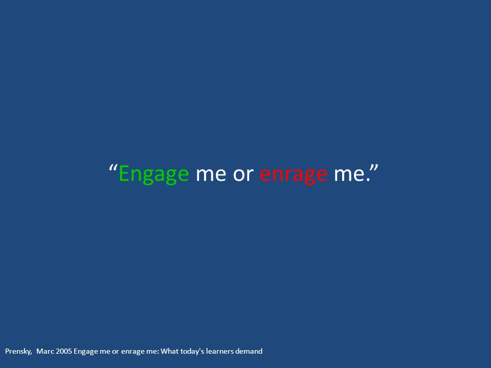 Engage me or enrage me. Prensky, Marc 2005 Engage me or enrage me: What today s learners demand