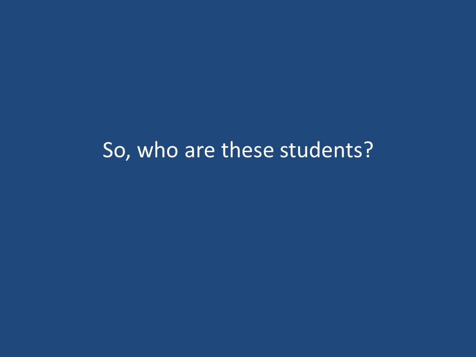 So, who are these students