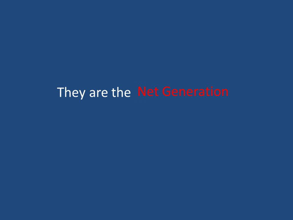 They are the Net Generation