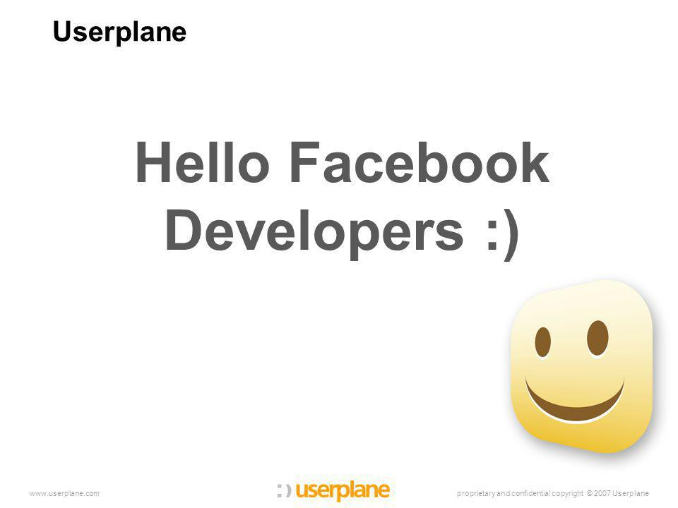 proprietary and confidential copyright © 2007 Userplanewww.userplane.com Userplane Hello Facebook Developers :)