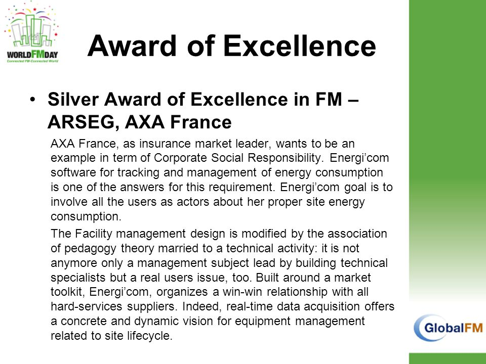Award of Excellence Silver Award of Excellence in FM – ARSEG, AXA France AXA France, as insurance market leader, wants to be an example in term of Corporate Social Responsibility.