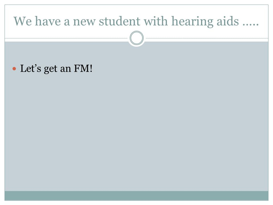 We have a new student with hearing aids ….. Let's get an FM!