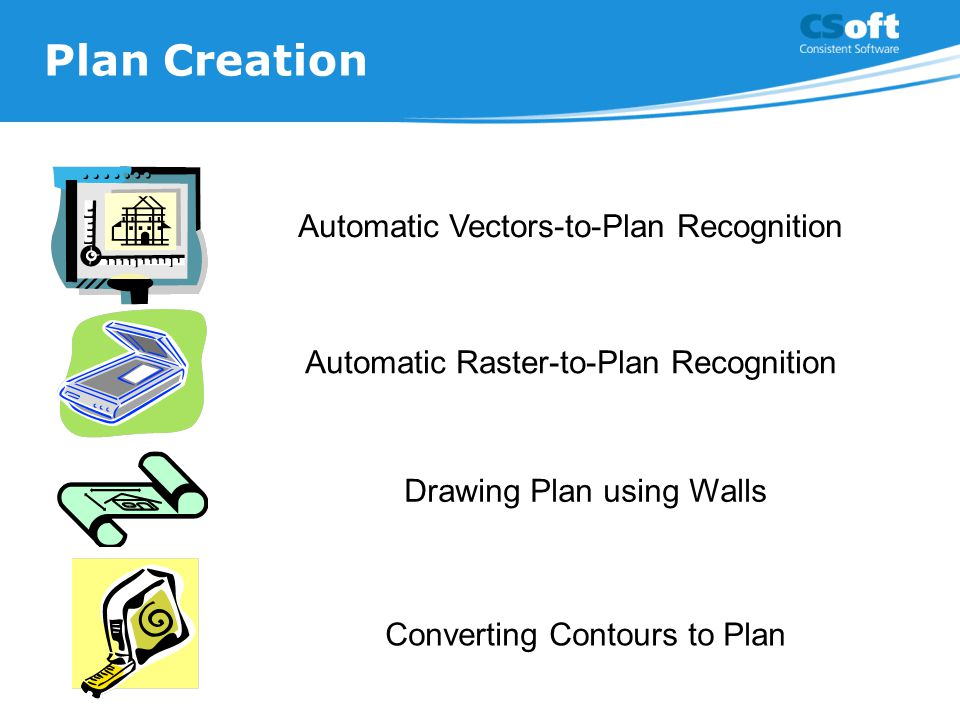 Plan Creation Automatic Vectors-to-Plan Recognition Automatic Raster-to-Plan Recognition Drawing Plan using Walls Converting Contours to Plan