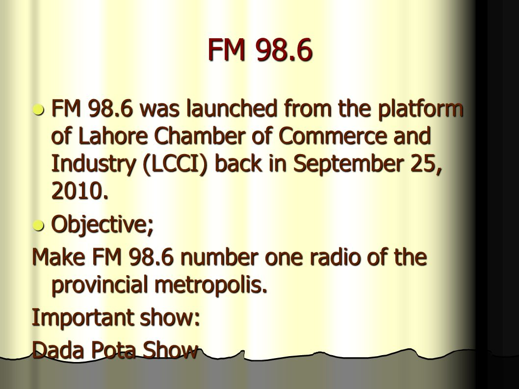 FM 98.6 FM 98.6 was launched from the platform of Lahore Chamber of Commerce and Industry (LCCI) back in September 25, 2010.