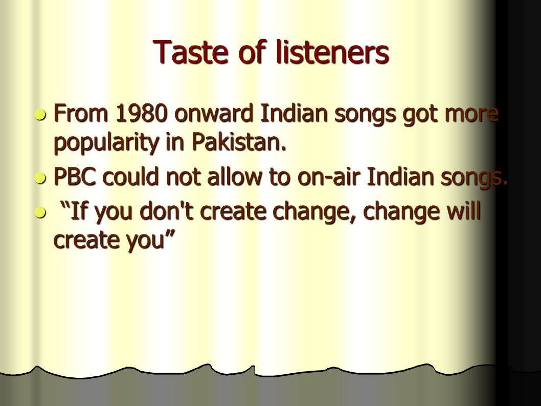 Taste of listeners From 1980 onward Indian songs got more popularity in Pakistan.