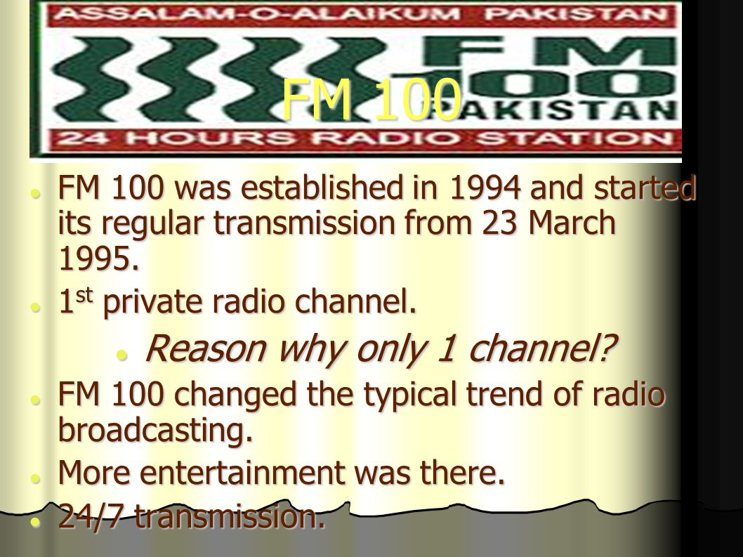 FM 100 FM 100 was established in 1994 and started its regular transmission from 23 March 1995.