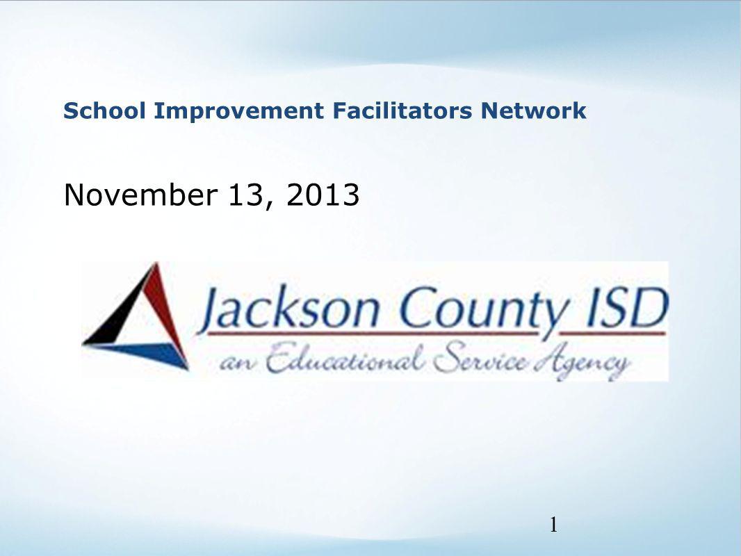School Improvement Facilitators Network November 13, 2013 1