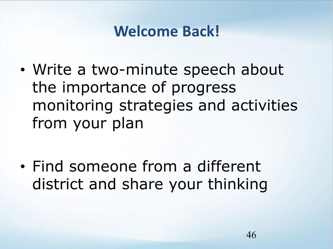 Welcome Back! Write a two-minute speech about the importance of progress monitoring strategies and activities from your plan Find someone from a diffe