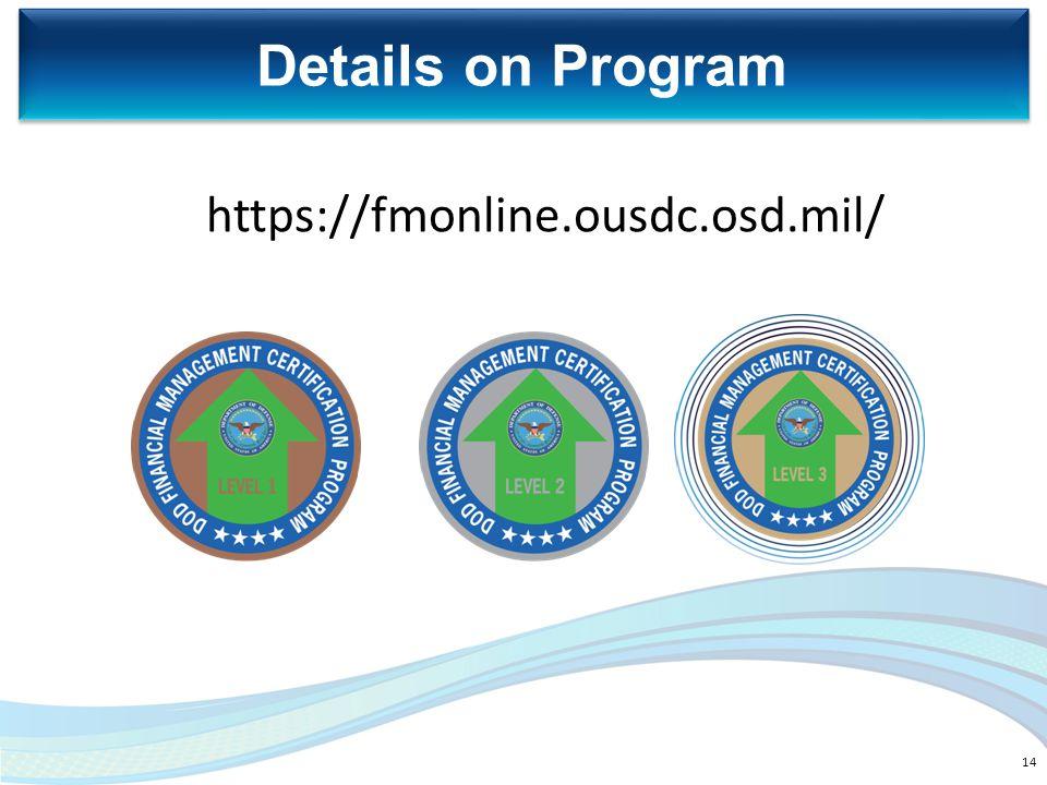 Details on Program https://fmonline.ousdc.osd.mil/ 14