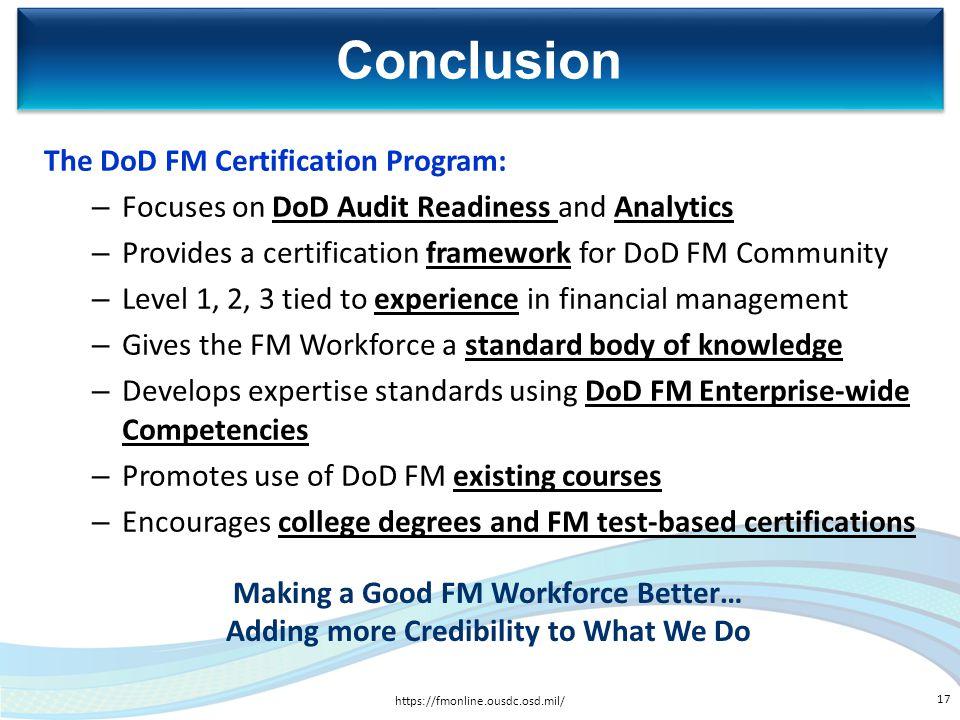 The DoD FM Certification Program: – Focuses on DoD Audit Readiness and Analytics – Provides a certification framework for DoD FM Community – Level 1,