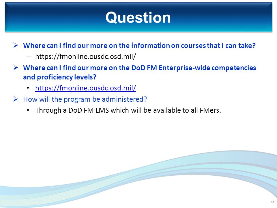  Where can I find our more on the information on courses that I can take? – https://fmonline.ousdc.osd.mil/  Where can I find our more on the DoD FM