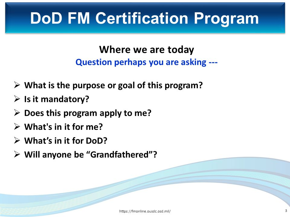 Where we are today Question perhaps you are asking ---  What is the purpose or goal of this program?  Is it mandatory?  Does this program apply to