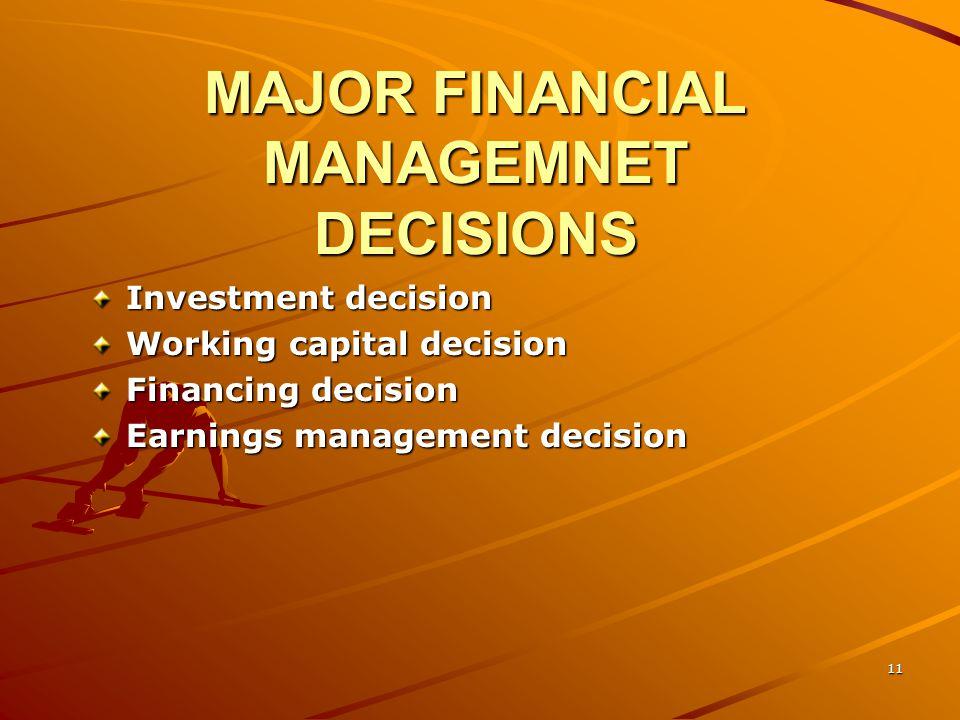 11 MAJOR FINANCIAL MANAGEMNET DECISIONS Investment decision Working capital decision Financing decision Earnings management decision
