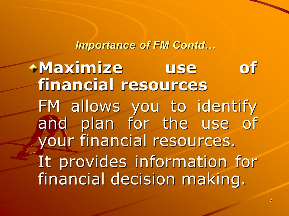8 Importance of FM Contd… Evaluate new business opportunities FM provides the key information and answer questions of whether to exploit such opportunities or not.