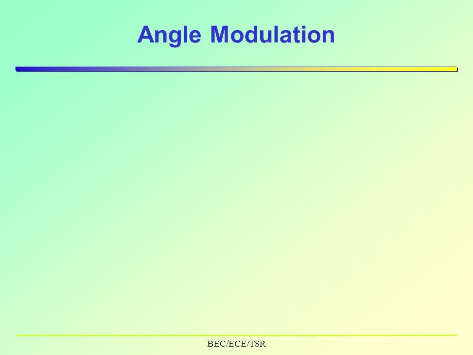 BEC/ECE/TSR Angle Modulation