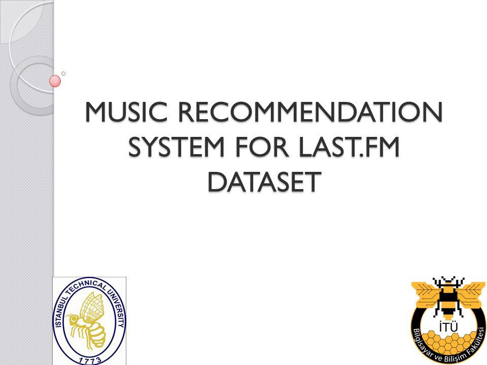 MUSIC RECOMMENDATION SYSTEM FOR LAST.FM DATASET