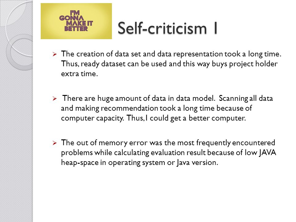 Self-criticism I  The creation of data set and data representation took a long time.