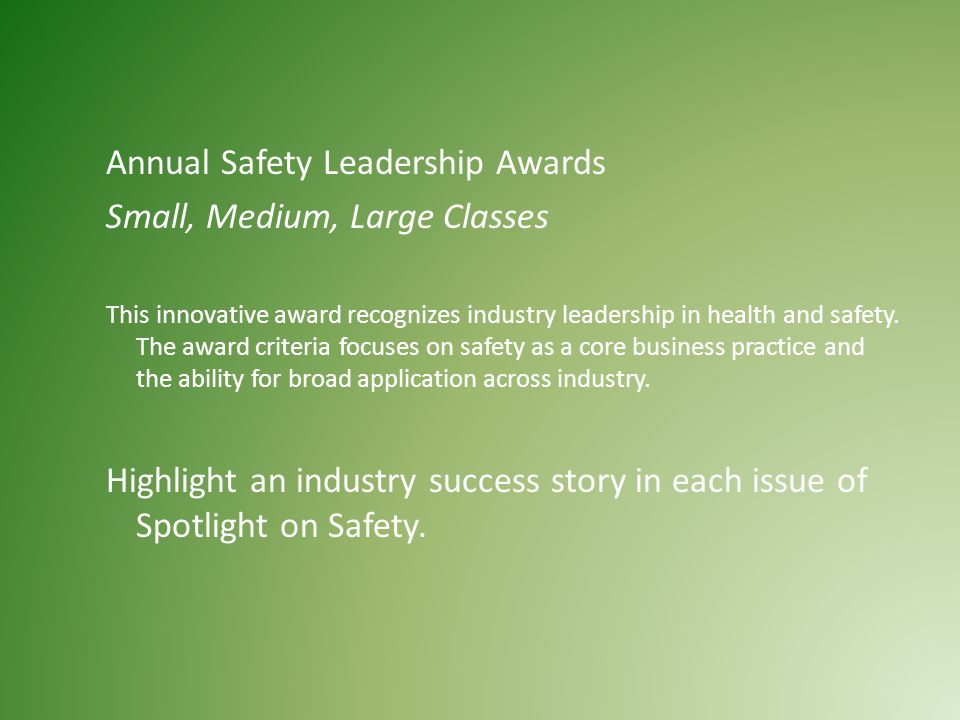 Annual Safety Leadership Awards Small, Medium, Large Classes This innovative award recognizes industry leadership in health and safety.