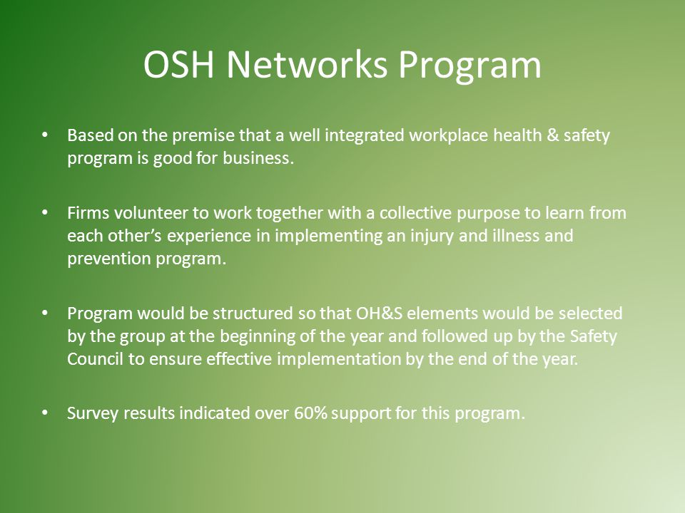 OSH Networks Program Based on the premise that a well integrated workplace health & safety program is good for business.