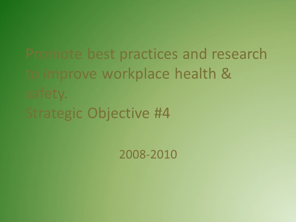 Promote best practices and research to improve workplace health & safety.