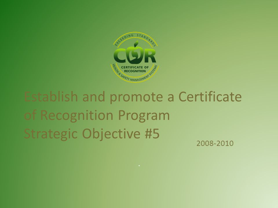 Establish and promote a Certificate of Recognition Program Strategic Objective #5 2008-2010.