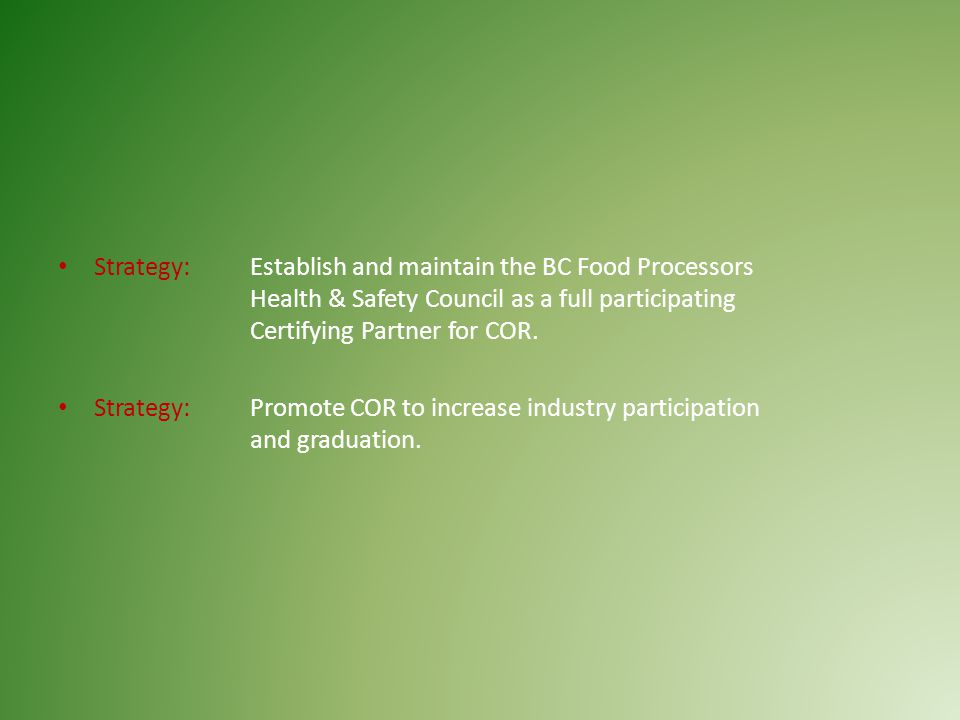 Strategy: Establish and maintain the BC Food Processors Health & Safety Council as a full participating Certifying Partner for COR.