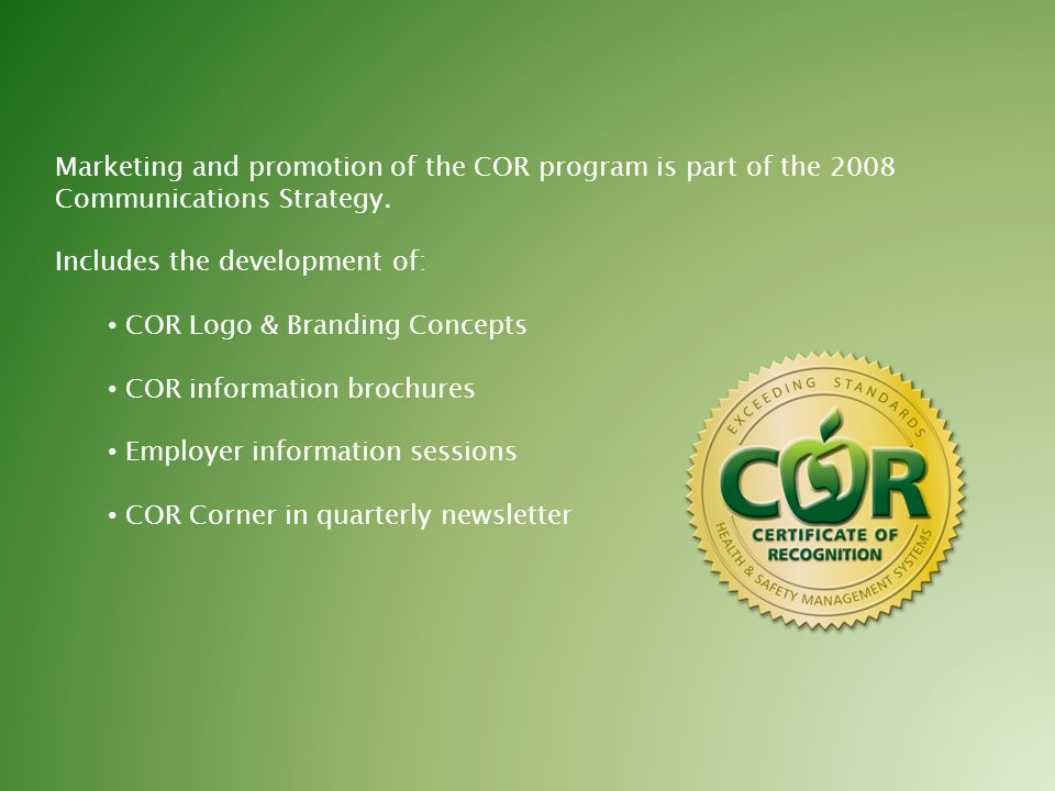Marketing and promotion of the COR program is part of the 2008 Communications Strategy.