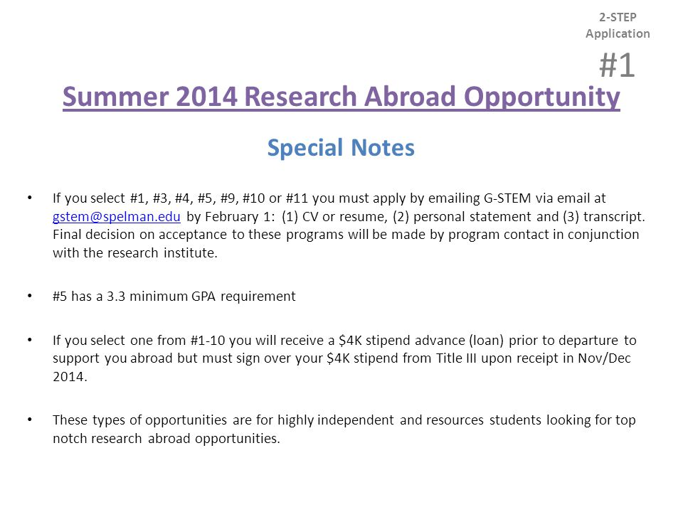 Summer 2014 Research Abroad Opportunity Special Notes If you select #1, #3, #4, #5, #9, #10 or #11 you must apply by emailing G-STEM via email at gstem@spelman.edu by February 1: (1) CV or resume, (2) personal statement and (3) transcript.