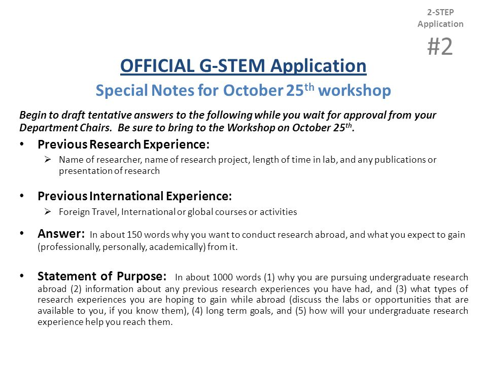OFFICIAL G-STEM Application Special Notes for October 25 th workshop Begin to draft tentative answers to the following while you wait for approval from your Department Chairs.