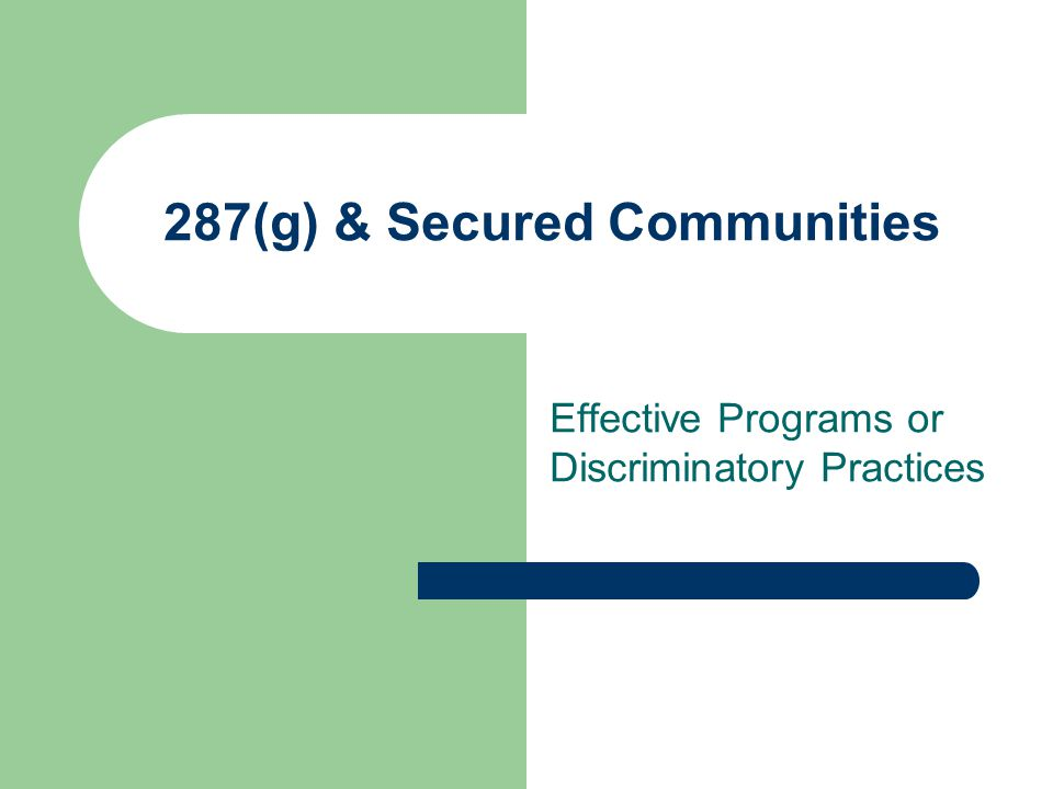 287(g) & Secured Communities Effective Programs or Discriminatory Practices