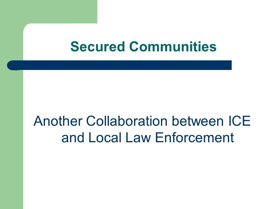 Secured Communities Another Collaboration between ICE and Local Law Enforcement