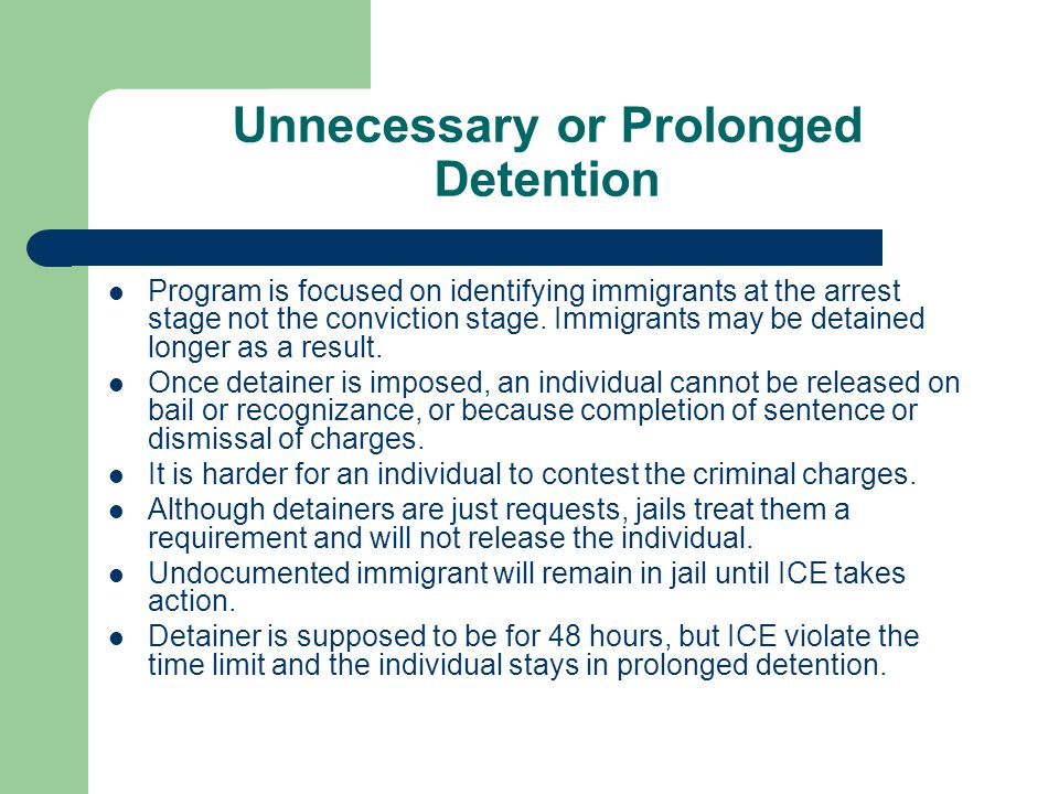 Unnecessary or Prolonged Detention Program is focused on identifying immigrants at the arrest stage not the conviction stage.