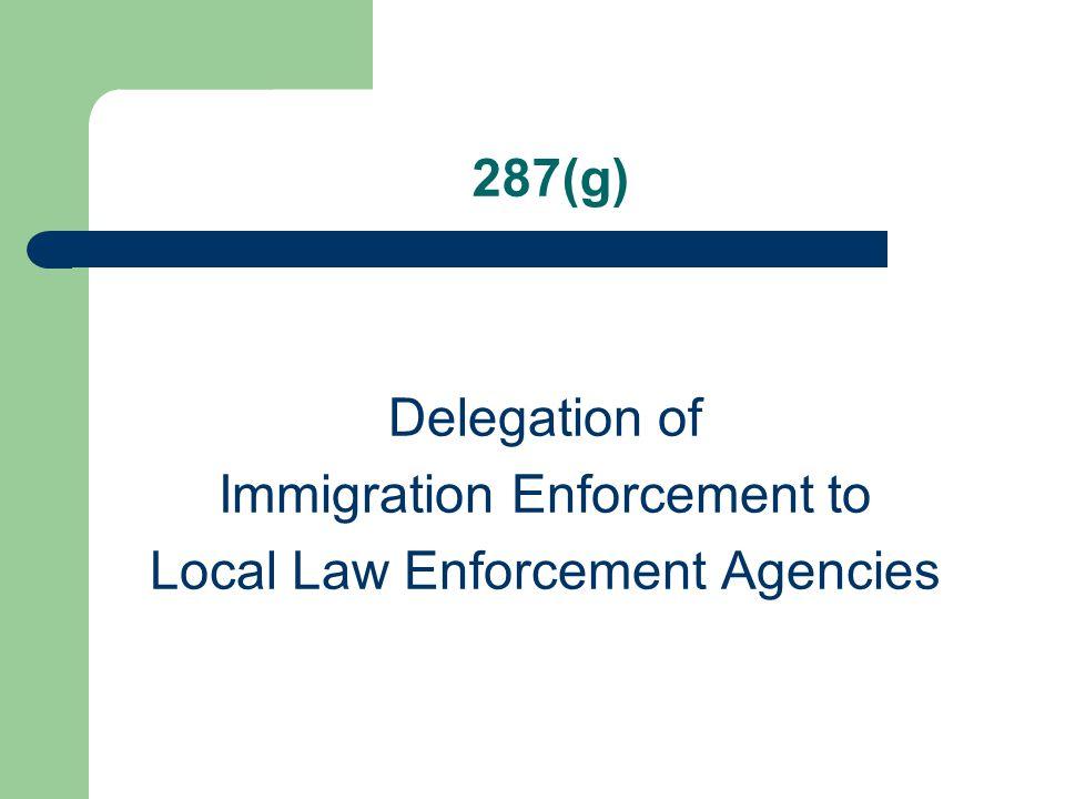 287(g) Delegation of Immigration Enforcement to Local Law Enforcement Agencies