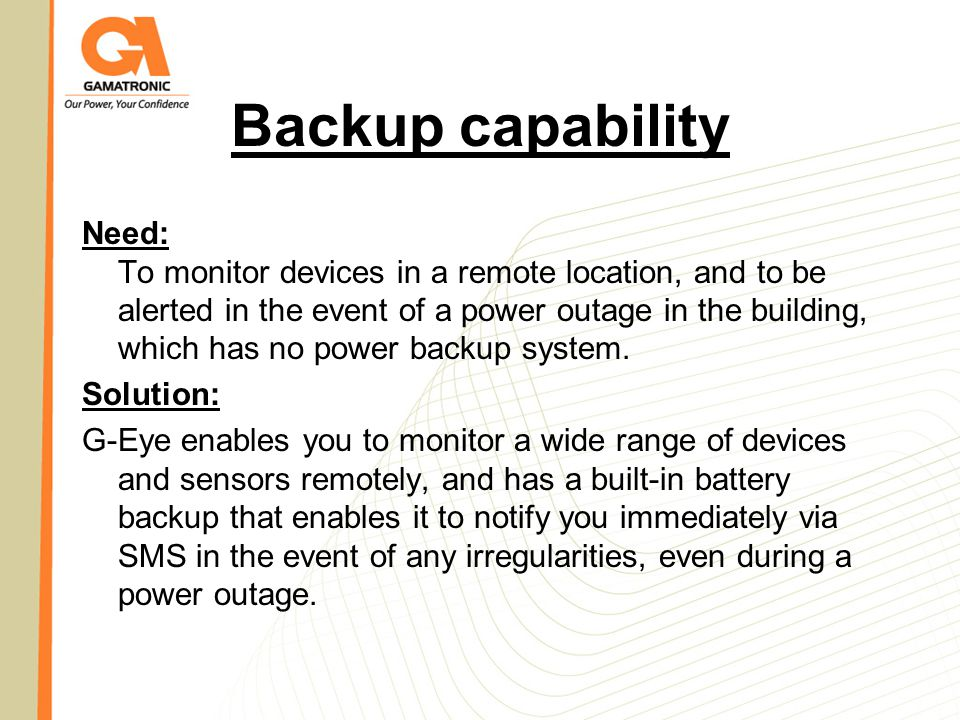 Backup capability Need: To monitor devices in a remote location, and to be alerted in the event of a power outage in the building, which has no power
