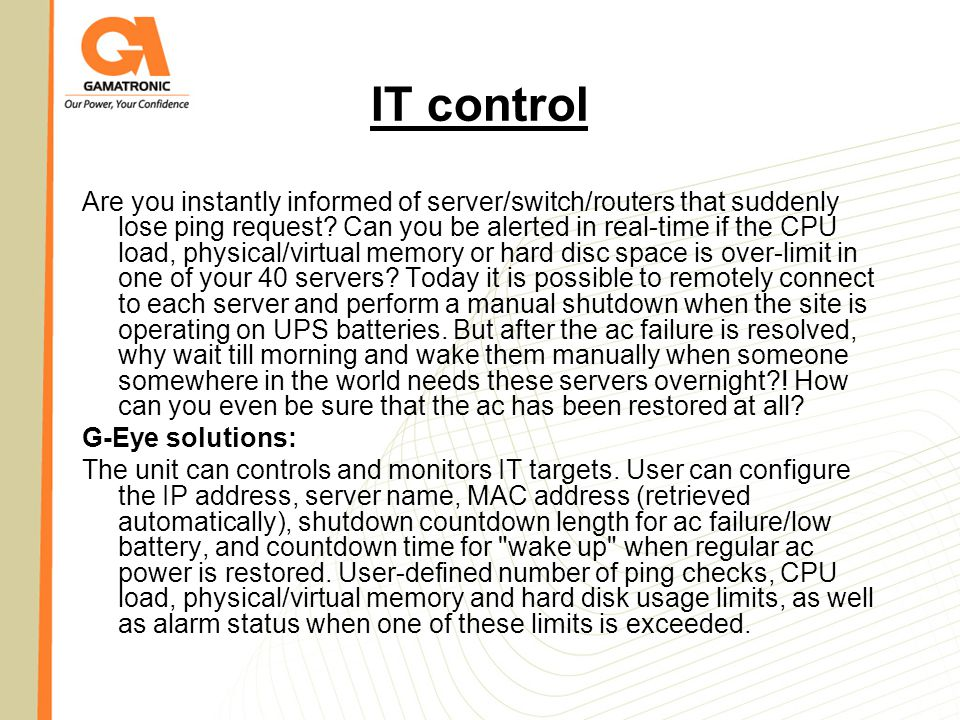 IT control Are you instantly informed of server/switch/routers that suddenly lose ping request? Can you be alerted in real-time if the CPU load, physi