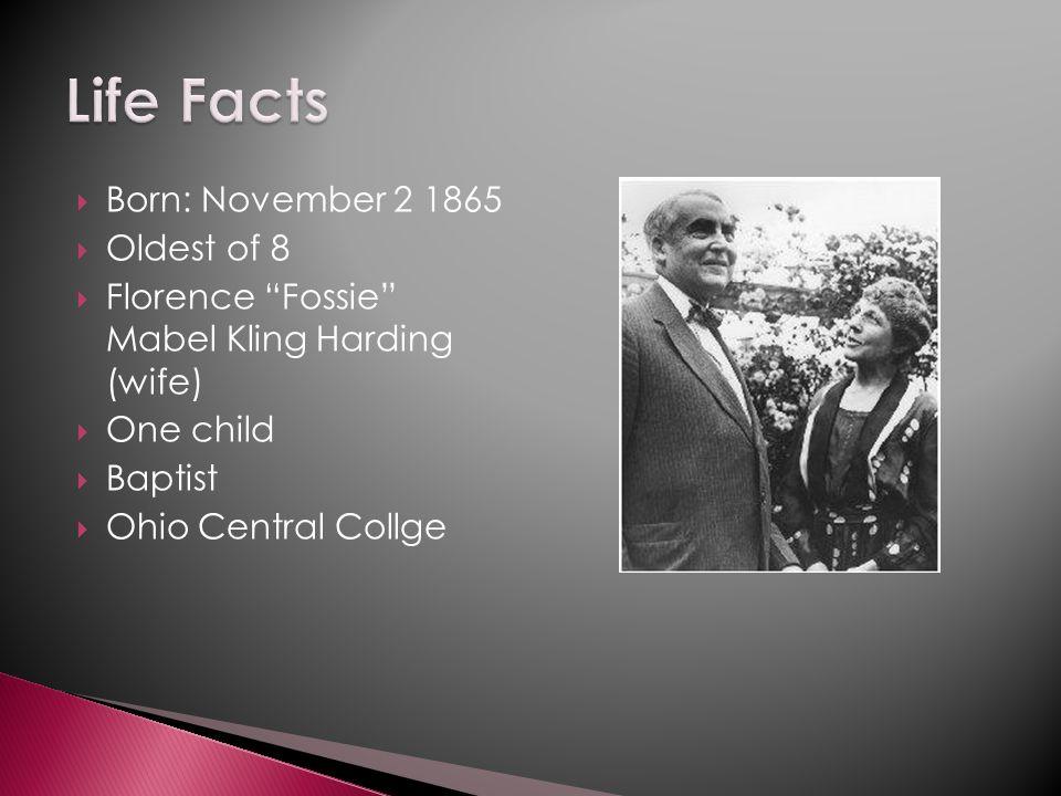  Born: November 2 1865  Oldest of 8  Florence Fossie Mabel Kling Harding (wife)  One child  Baptist  Ohio Central Collge