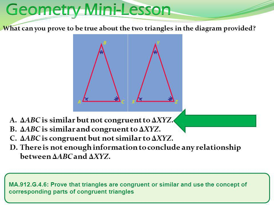 MA.912.G.4.6: Prove that triangles are congruent or similar and use the concept of corresponding parts of congruent triangles Given the figure, which of the answer choices is TRUE.