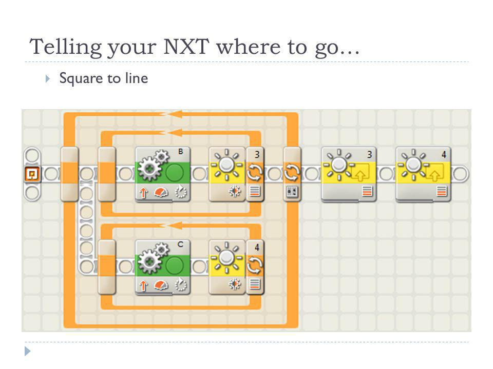 Telling your NXT where to go…  Square to line
