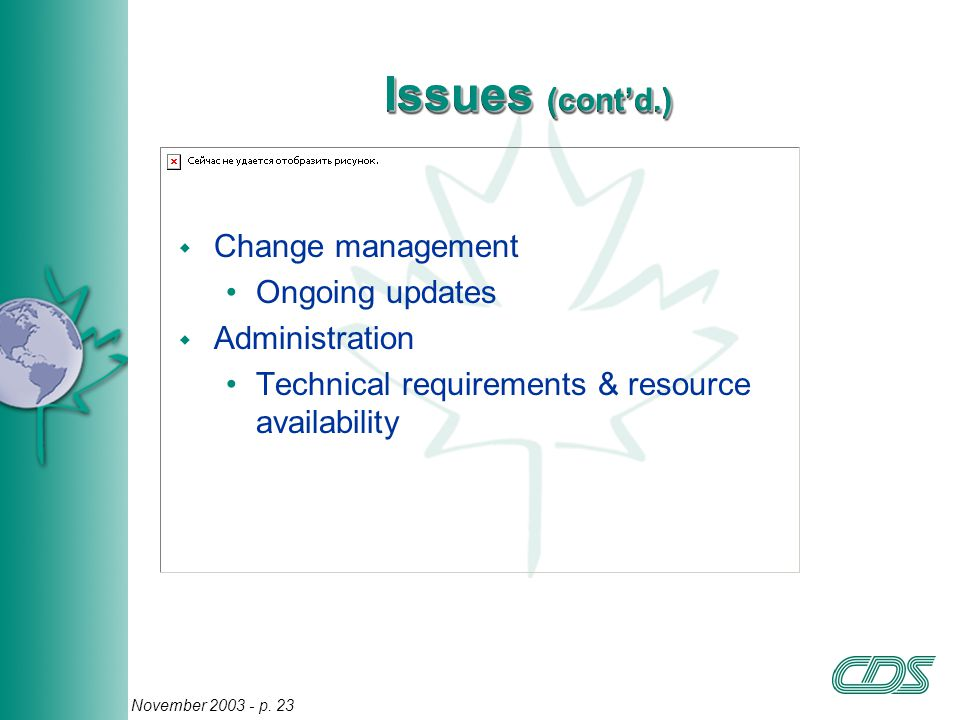 23 November 2003 - p. 23 Issues (cont'd.) w Change management Ongoing updates w Administration Technical requirements & resource availability