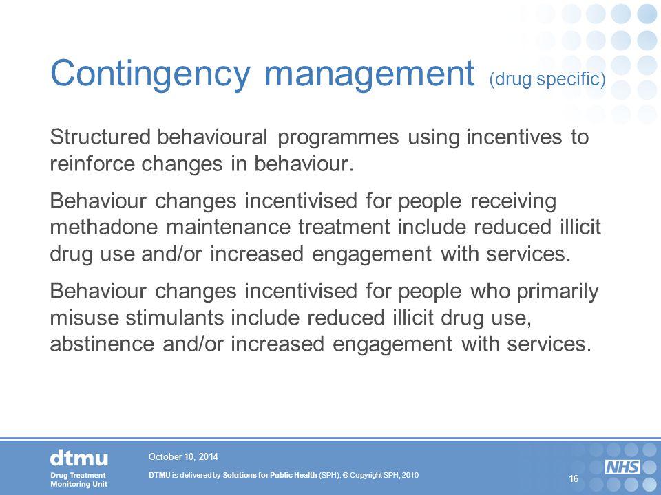 DTMU is delivered by Solutions for Public Health (SPH). © Copyright SPH, 2010 16 Contingency management (drug specific) Structured behavioural program